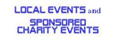 For more Information about Local Events and Sponsored Charities !